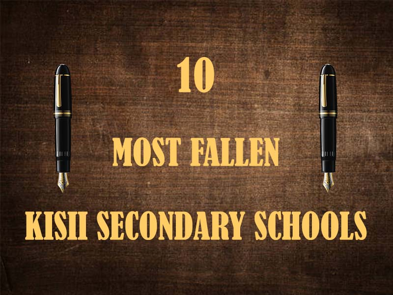 10 most fallen giant secondary schools in Kisii and why they are scoring poorly in KCSE examinations